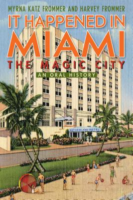 Image for It Happened in Miami, the Magic City: An Oral History