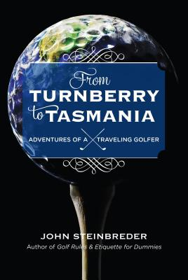 Image for From Turnberry to Tasmania: Adventures of a Traveling Golfer