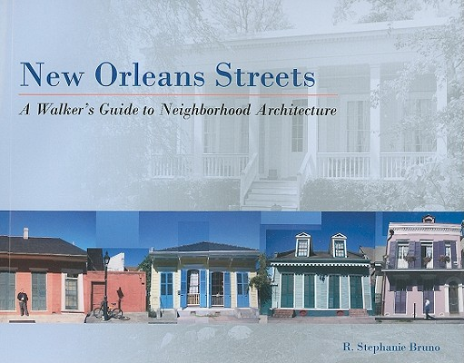 Image for New Orleans Streets: A Walker's Guide to Neighborhood Architecture