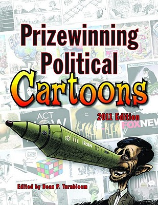 Prizewinning Political Cartoons: 2011 Edition (Prizewinning Political Cartoons Series) [Paperback], Dean Turnbloom (Editor), Mark Fiore (Foreword)