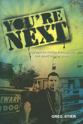 You're Next!: Outrageous Stories from My Life that Could Change Yours, Greg Stier