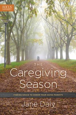 Image for The Caregiving Season: Finding Grace to Honor Your Aging Parents