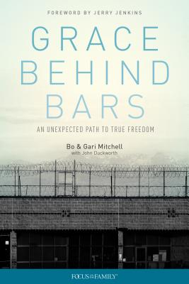 Grace Behind Bars: An Unexpected Path to True Freedom, Mitchell, Bo; Mitchell, Gari; Jenkins, Jerry [Foreword]; Duckworth, John [Contributor];