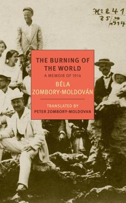 The Burning of the World: A Memoir of 1914 (New York Review Books Classics), Bela Zombory-Moldovan