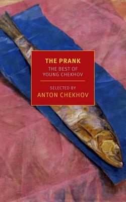 The Prank: The Best of Young Chekhov (New York Review Books Classics), Anton Chekhov