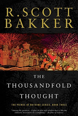 The Thousandfold Thought: The Prince of Nothing, Book Three, Bakker, R. Scott