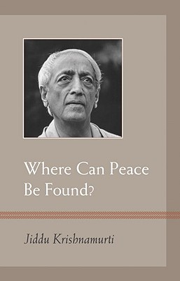 Where Can Peace Be Found?, Krishnamurti, J.