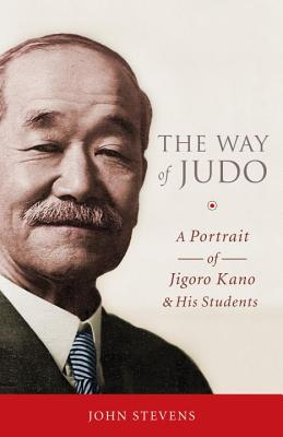 The Way of Judo: A Portrait of Jigoro Kano and His Students, Stevens, John