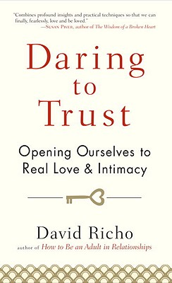 Image for Daring to Trust: Opening Ourselves to Real Love and Intimacy