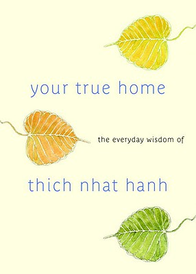 Image for Your True Home: The Everyday Wisdom of Thich Nhat Hanh: 365 days of practical, powerful teachings from the beloved Zen teacher