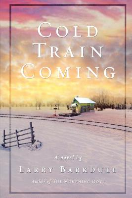 Cold Train Coming, LARRY BARKDULL