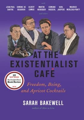 Image for At the Existentialist Caf: Freedom, Being, and Apricot Cocktails with Jean-Paul Sartre, Simone de Beauvoir, Albert Camus, Martin Heidegger, Maurice Merleau-Ponty and Others