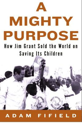 Image for MIGHTY PURPOSE : HOW JIM GRANT SOLD THE