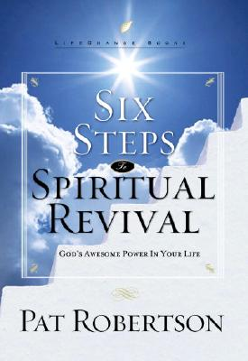 Six Steps to Spiritual Revival: God's Awesome Power in Your Life (LifeChange Books), PAT ROBERTSON