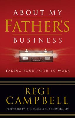 Image for About My Father's Business: Taking Your Faith to Work