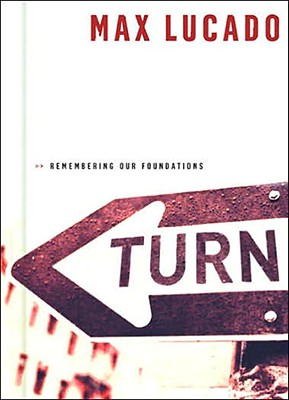Turn: Remembering Our Foundations, Max Lucado
