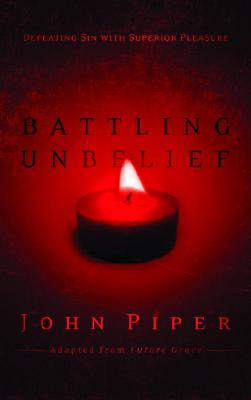Image for Battling Unbelief: Defeating Sin with Superior Pleasure