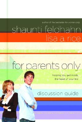 For Parents Only Discussion Guide: Helping You Get Inside the Head of Your Kid, Feldhahn, Shaunti; Rice, Lisa A.