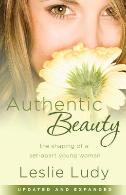 Image for Authentic Beauty: The Shaping of a Set-Apart Young Woman