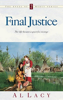 Final Justice (Angel of Mercy Series #7), Al Lacy