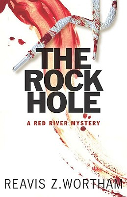 The Rock Hole: Red River Mystery, Reavis Z Wortham