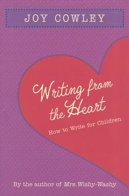 Writing from the Heart: How to Write for Children, Cowley, Joy