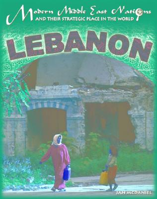 Lebanon (Modern Middle East Nations and Their Strategic Place in the World), McDaniel, Jan