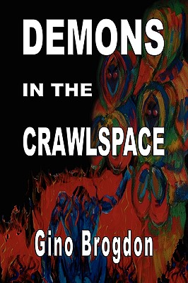 Demons In The CrawlSpace, GINO BROGDON