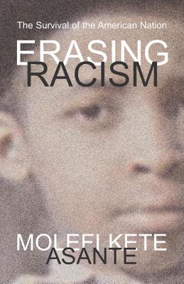 Erasing Racism: The Survival of the American Nation, Asante,Molefi Kete