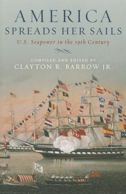 America Spreads Her Sails U.S. Seapower in the 19th Century