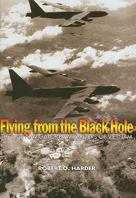 Image for Flying from the Black Hole: The B-52 Navigator-bombardiers of Vietnam