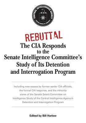 Image for Rebuttal: The CIA Responds to the Senate Intelligence Committee's Study of Its Detention and Interrogation Program