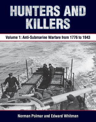 Image for Hunters and Killers: Volume 1: Anti-Submarine Warfare from 1776 to 1943