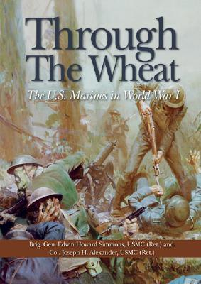 Through the Wheat: The U.S. Marines in World War I, Joseph Alexander; Edwin Howard Simmons
