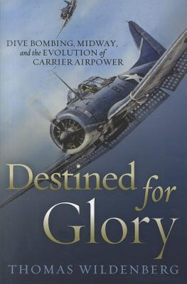 Image for Destined for Glory: Dive Bombing, Midway, and the Evolution of Carrier Airpower