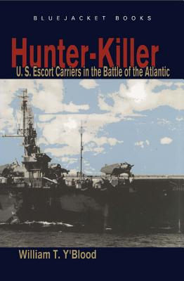 Image for Hunter-Killer: U.S. Escort Carriers in the Battle of the Atlantic (Bluejacket Books)