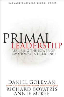 Primal Leadership: Learning to Lead with Emotional Intelligence, Goleman, Daniel; Boyatzis, Richard E.; McKee, Annie