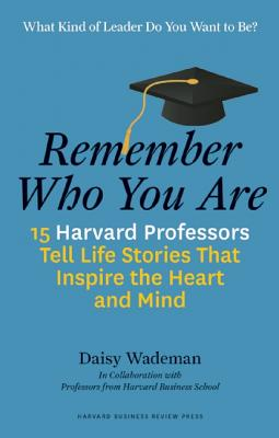 Image for Remember Who You Are: Life Stories That Inspire the Heart and the Mind