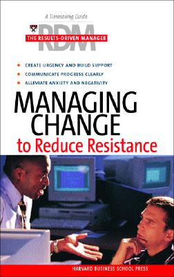 Image for Managing Change To Reduce Resistance (Results-Driven Manager, The)