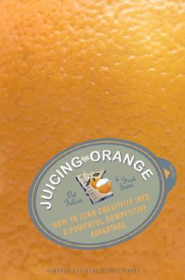 Image for Juicing the Orange: How to Turn Creativity into a Powerful Business Advantage