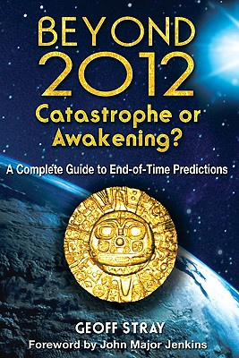 Image for Beyond 2012 - Catastrophe or Awakening?  A Complete Guide to End-of-t Predictions