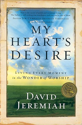 Image for My Heart's Desire: Living Every Moment in the Wonder of Worship (First Edition)