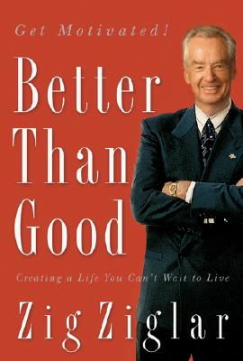 Image for Better Than Good: Creating a Life You Can't Wait to Live