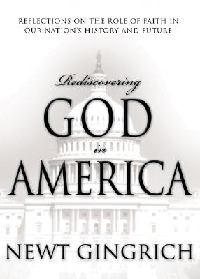 Rediscovering God in America: Reflections on the Role of Faith in Our Nation's History, Gingrich,Newt
