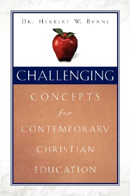 Challenging Concepts for Contemporary Christian Education, Byrne, Herbert W.