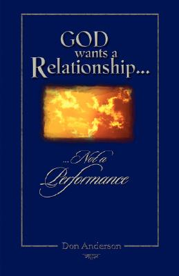 God Wants A Relationship Not A Performance, Anderson, Don