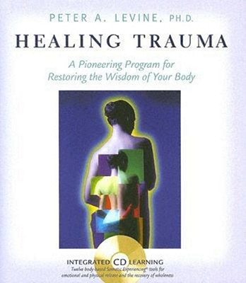 Image for Healing Trauma: A Pioneering Program for Restoring the Wisdom of Your Body