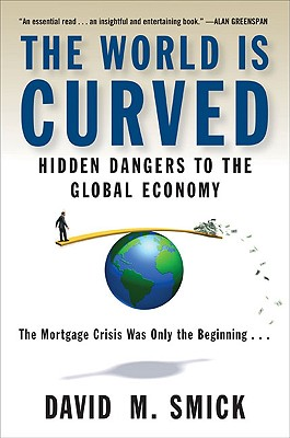 The World is Curved: Hidden Dangers to the Global Economy, Smick, David M.