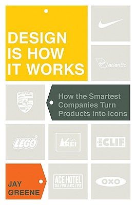 Image for Design Is How It Works: How the Smartest Companies Turn Products into Icons