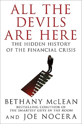 All the Devils Are Here: The Hidden History of the Financial Crisis, Bethany McLean, Joe Nocera